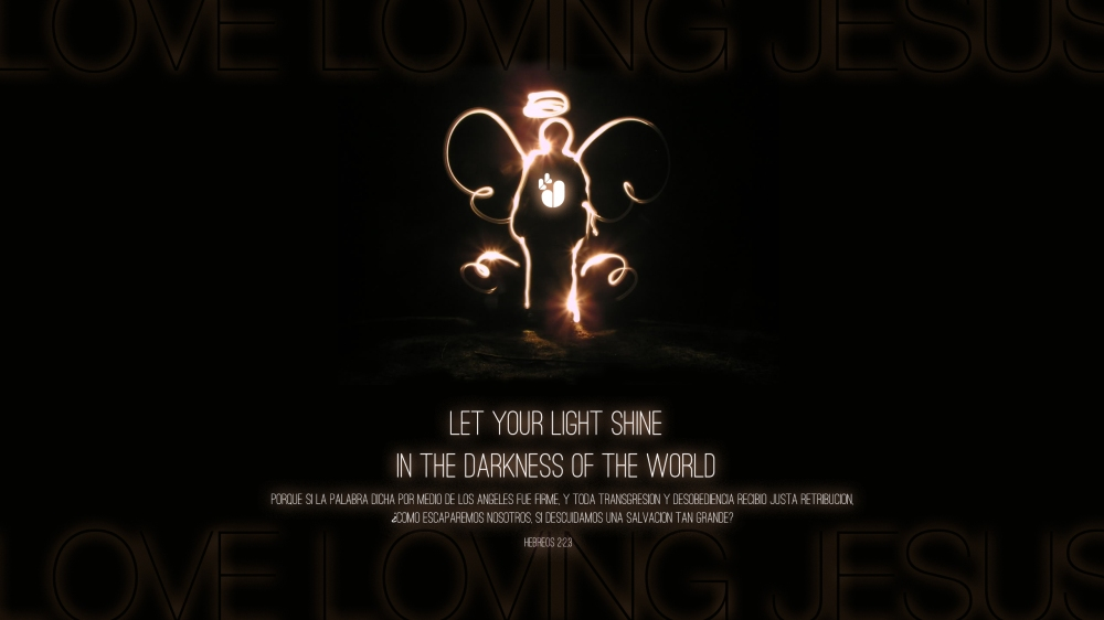 Wallpaper #35: Let your light shine in the darkness of the world